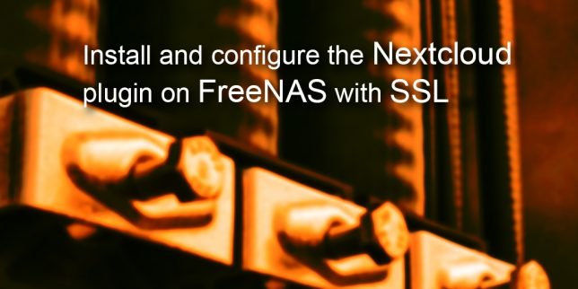 Install and configure Nextcloud plugin on FreeNAS with SSL